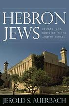 Hebron Jews : memory and conflict in the land of Israel