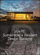 SU+RE : sustainable + resilient design systems