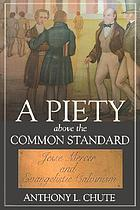A Piety Above the Common Standard Jesse Mercer and the Defense of Evangelistic Calvinism.