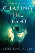 Chasing the light : a novel of Antarctica