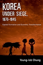 Korea under siege, 1876-1945 : capital formation and economic transformation