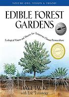 Edible forest gardens. Vol. 1 : Ecological vision and theory for temperate climate permaculture