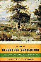 The bloodless revolution : a cultural history of vegetarianism from 1600 to modern times