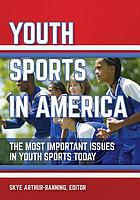 Youth sports in America : the most important issues in youth sports today