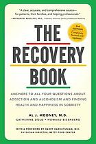 The recovery book : answering all the questions about alcoholism and addiction on the road to lifelong sobriety