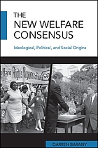 The new welfare consensus : ideological, political, and social origins