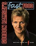 Gordon Ramsay's fast food : recipes from the F word
