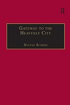 Gateway to the heavenly city : crusader Jerusalem and the Catholic West (1099-1187)