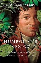 Humboldt's Mexico : in the footsteps of the illustrious German scientific traveller