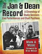 The Jan & Dean record : a chronology of studio sessions, live performances and chart positions