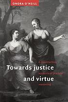 Towards justice and virtue : a constructive account of practical reasoning