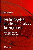 Tensor algebra and tensor analysis for engineers : with applications to continuum mechanics