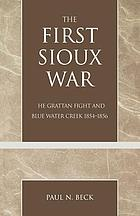 The first Sioux war : the Grattan Fight and Blue Water Creek, 1854-1856
