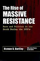 The rise of massive resistance : race and politics in the South during the 1950's
