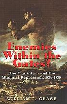 Enemies Within the Gates? : The Comintern and the Stalinist Repression, 1934-1939