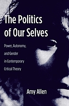 The politics of our selves : power, autonomy, and gender in contemporary critical theory