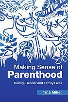 Making sense of parenthood : caring, gender and family lives