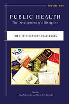 Public health : the development of a discipline / Volume 2, Twentieth-century challenges.