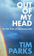 Out of my head : on the trail of consciousness