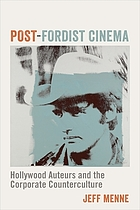 Post-Fordist cinema : Hollywood auteurs and the corporate counterculture