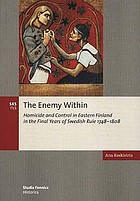 The Enemy within : homicide and control in Eastern Finland in the final years of Swedish Rule 1748-1808