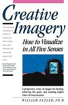 Creative imagery : how to visualize in all five senses