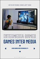 Intermedia games--games inter media : video games and intermediality