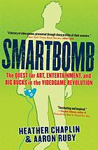 Smartbomb : the quest for art, entertainment, and big bucks in the videogame revolution