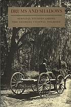 Drums and shadows ; survival studies among the georgia coastalnegroes ; savannah unit ; georgia writers' project ...