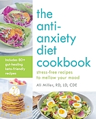 The anti-anxiety diet cookbook : stress-free recipes to mellow your mood