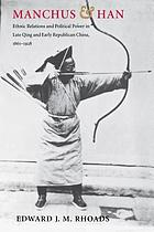 Manchus and Han : Ethnic Relations and Political Power in Late Qing and Early Republican China, 1861-1928.