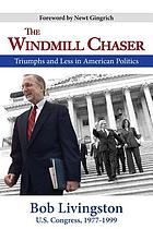 The windmill chaser : triumph and less in American politics