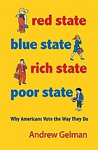 Red state, blue state, rich state, poor state : why Americans vote the way they do