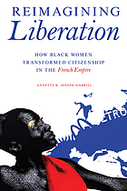 Joseph-Gabriel, Annette K. Reimagining Liberation: How Black Women Transformed Citizenship in the French Empire. University of Illinois Press, 2020.