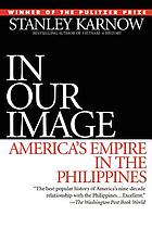 In our image : America's empire in the Philippines