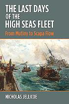 The last days of the High Seas Fleet : from mutiny to Scapa Flow
