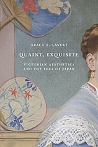 Quaint, exquisite : Victorian aesthetics and the idea of Japan