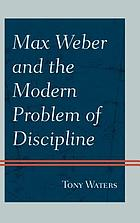 Max Weber and the modern problem of discipline