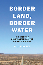 Border Land, Border Water : a History of Construction on the US-Mexico Divide