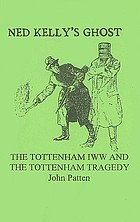 Ned Kelly's ghost : the Tottenham IWW and the Tottenham tragedy