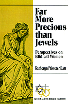 Far more precious than jewels : perspectives on biblical women