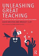 Unleashing great teaching : the secrets to the most effective teacher development
