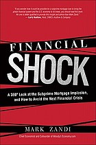 Financial shock : a 360° look at the subprime mortgage implosion, and how to avoid the next financial crisis