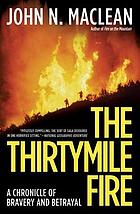 The thirtymile fire : a chronicle of bravery & betrayal