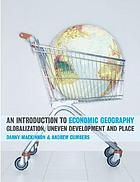 Introduction to economic geography : globalization, uneven development and place