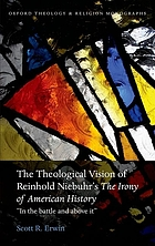The theological vision of Reinhold Niebuhr's The irony of American history :