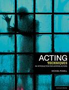 Acting techniques : an introduction for aspiring actors