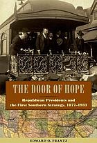 The door of hope : Republican presidents and the first Southern strategy, 1877-1933