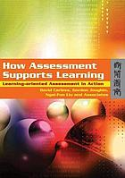 How assessment supports learning : learning-oriented assessment in action