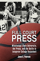 Full court press : Mississippi State University, the press, and the battle to integrate college basketball
